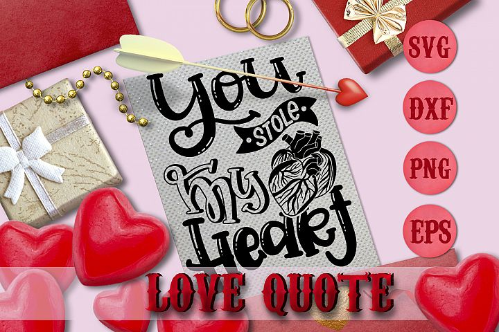 YOU STOLE MY HEART quote Valentine svg Love SVG FOR T-SHIRT