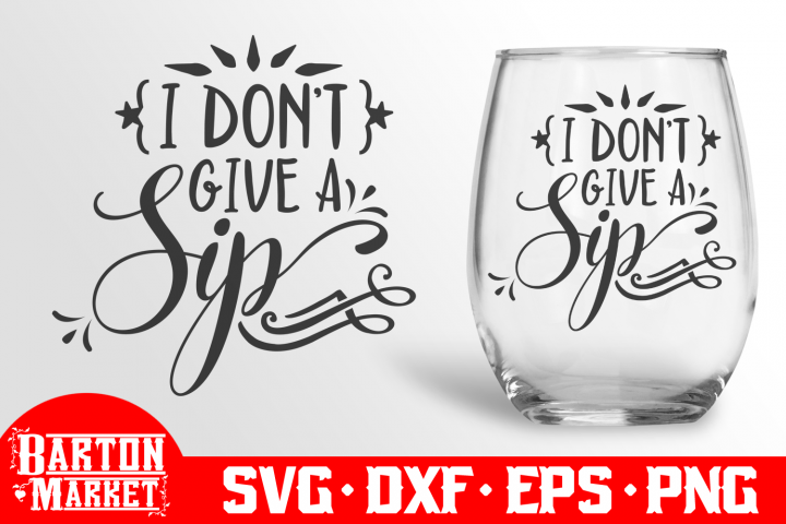 I Dont Give A Sip SVG DXF EPS PNG