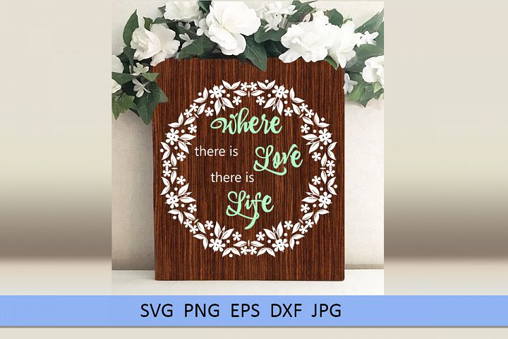 Wedding svg Where there is love there is life Love svg