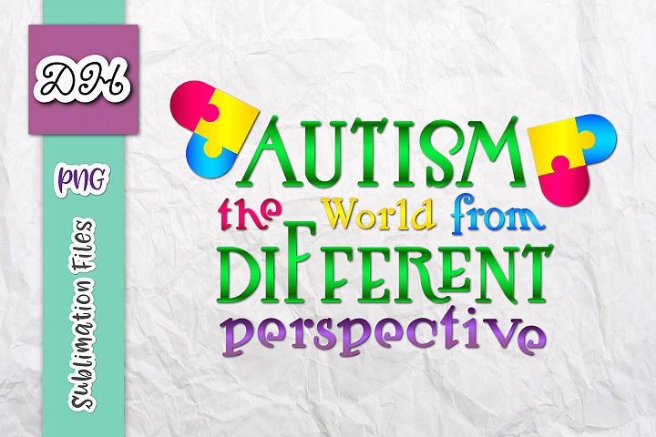 Autism The World From Different Perspective Sublimation PNG