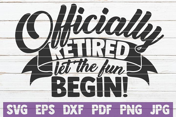 Officially Retired Let The Fun Begin SVG Cut File