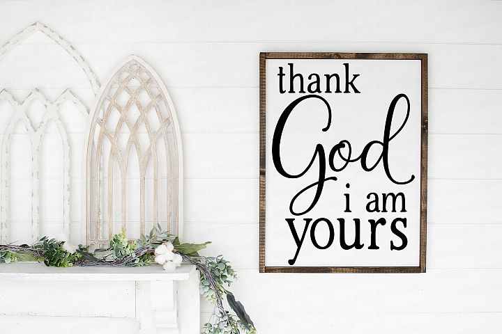 Thank God I am Yours - Farmhouse Style Cutting File Love SVG
