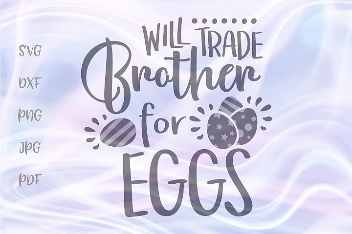 Will Trade Brother for Eggs Easter Cut File SVG DXF PNG PDF
