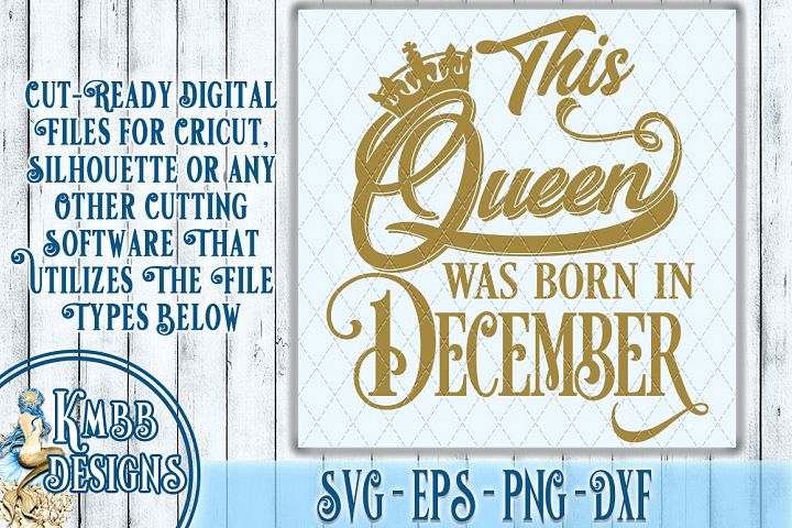 This Queen was born in December - OOAK - SVG EPS PNG DXF