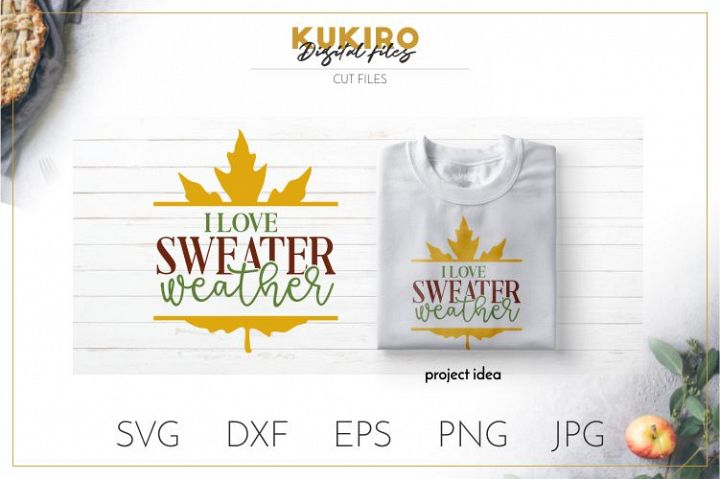 I love sweater weather SVG - Thanksgiving SVG - Fall SVG