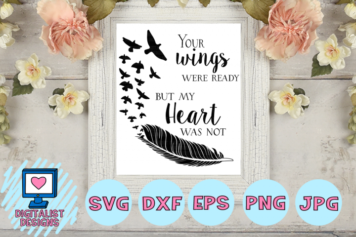 your wings were ready, my heart was not, in memory svg