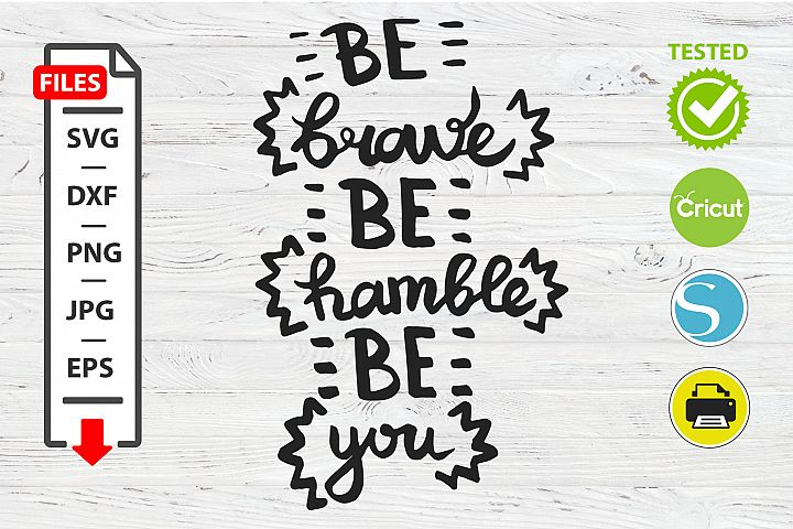 Be brave be humble be you motivational quote SVG Cricut