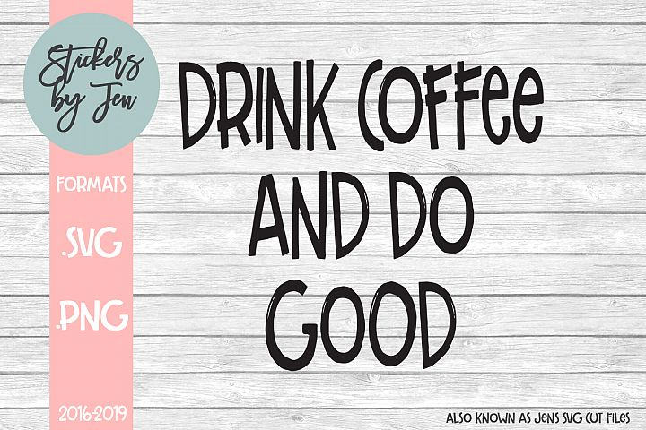 Drink Coffee and Do Good SVG Cut File