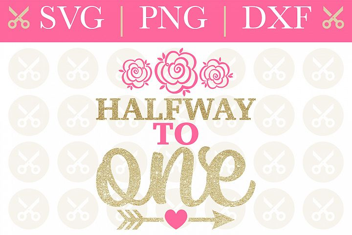 Half Birthday Svg Halfway To One Svg Girl Half Birthday Svg