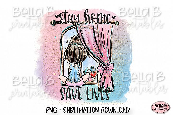 Stay Home Save Lives Sublimation Design, Stay Home Design