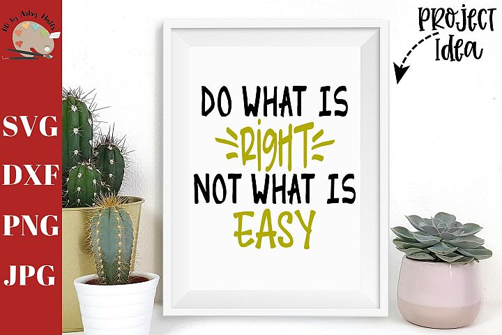 Do What is Right Not What is Easy svg, inspirational sign