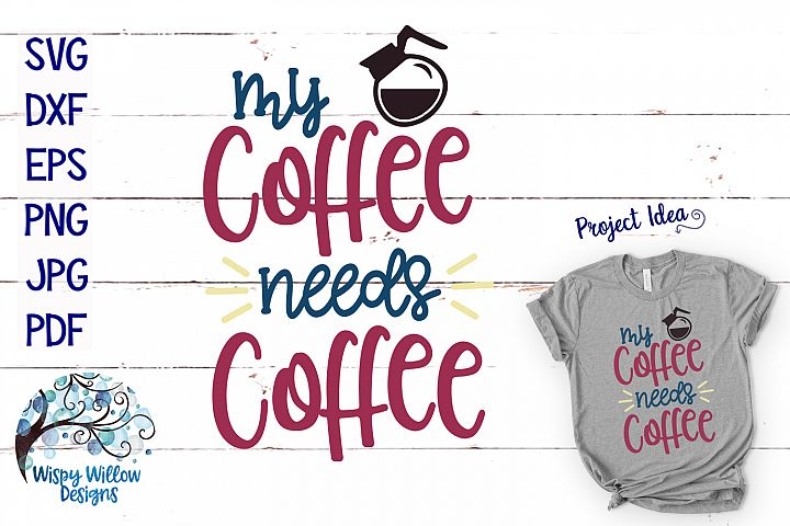 My Coffee Needs Coffee SVG