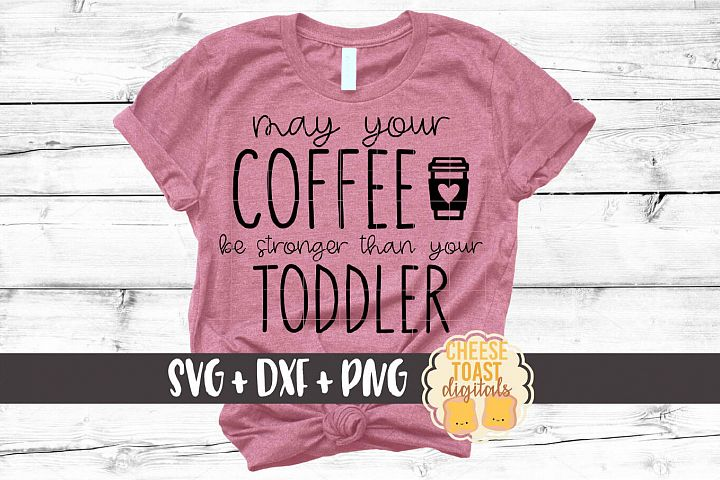May Your Coffee Be Stronger Than Your Toddler - Mom SVG File