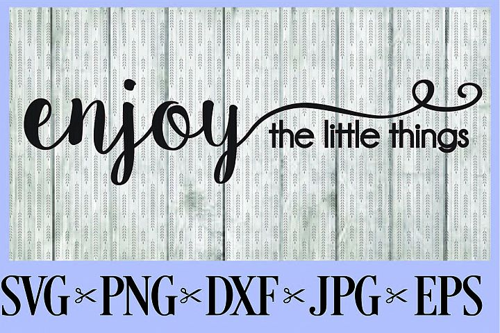 Enjoy the little things SVG PNG EPS DXF JPG