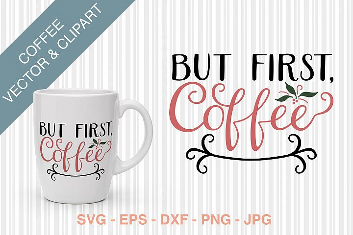 But First Coffee SVG