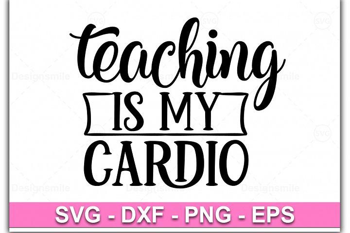 Teaching Is MY Cardio svg, teacher svg, teacher shirt