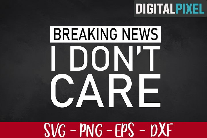 Breaking News - I Dont Care SVG PNG EPS Sarcastic SVG