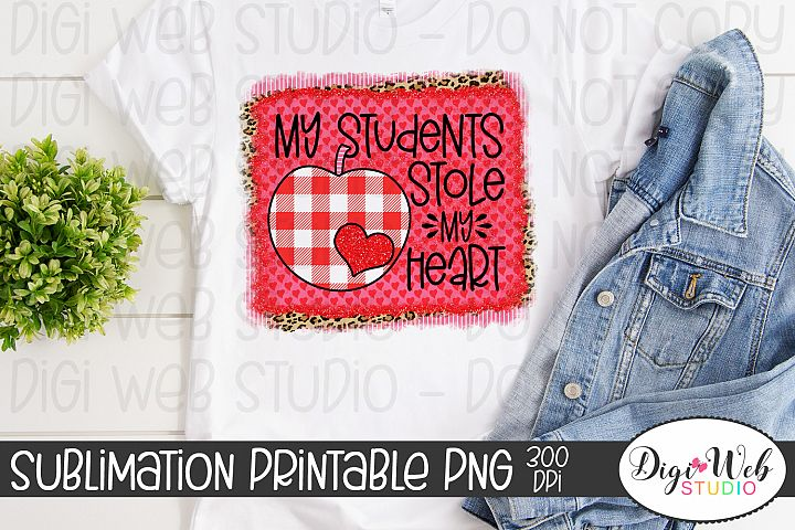 Crafters Sublimation Printable - My Students Stole My Heart