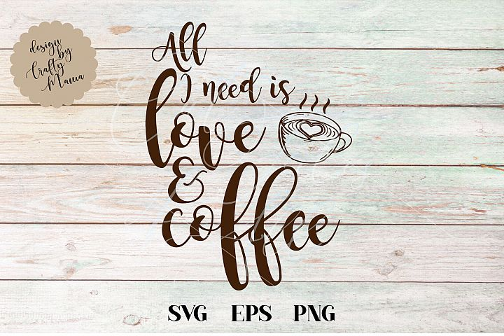 All I Need Is Love And Coffee SVG File