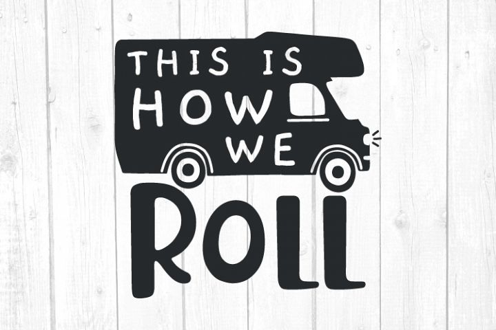 This Is How We Roll Svg, Camper Svg, Camping Svg