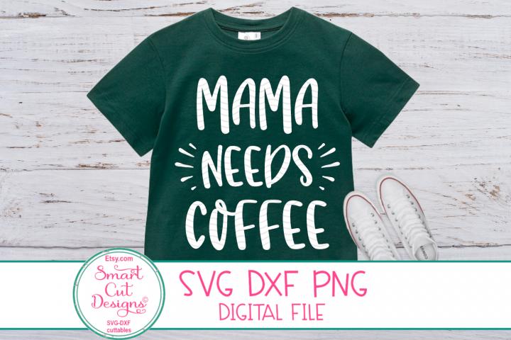 Mama Needs Coffee SVG ,Mom Life Sayings SVG Coffee, Humor
