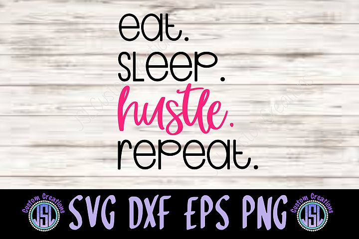 Eat Sleep Hustle Repeat| SVG DXF EPS PNG Digital Cut File
