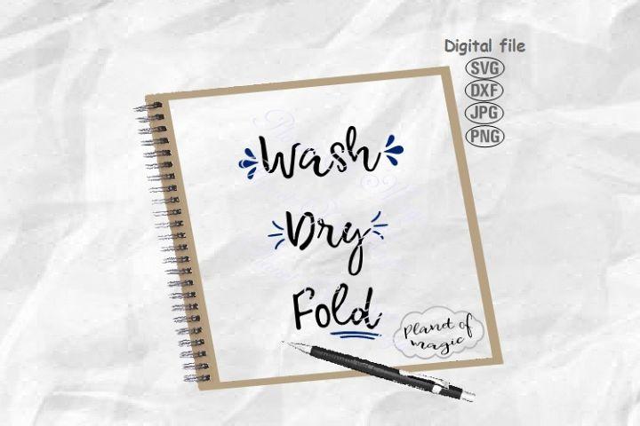 Wash Dry Fold Svg, Laundry Svg, Farmhouse Svg, Wash Svg