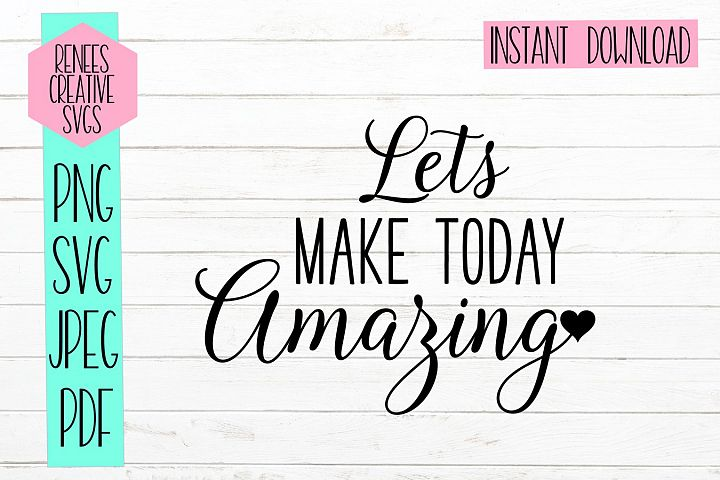 Lets make today amazing |Quote SVG | SVG Cut file