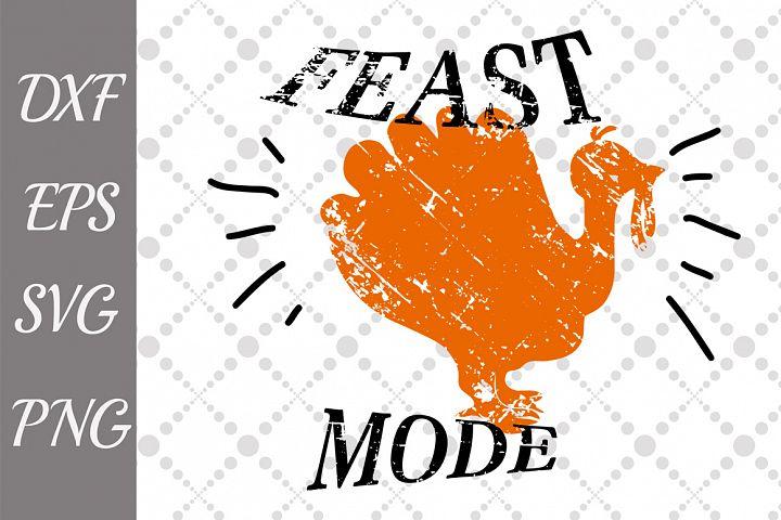 Feast Mode Svg, TURKEY CUT FILE, Thanksgiving Svg