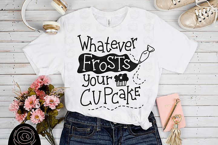 Whatever Frosts Your Cupcake - Funny Food SVG, Baking SVG example 1