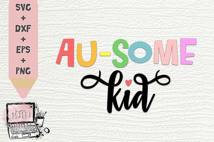 AU-SOME kid   Autism Quotes   Awesome   SVG, DXF   Cut file