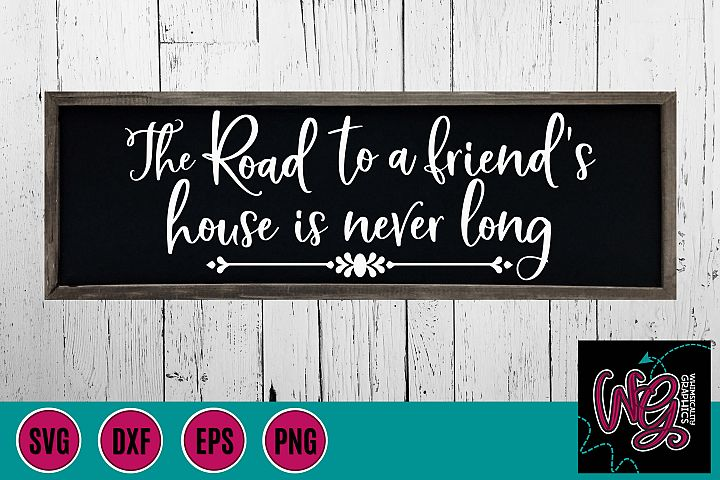 The Road to a Friends House is Never Long SVG, DXF, PNG