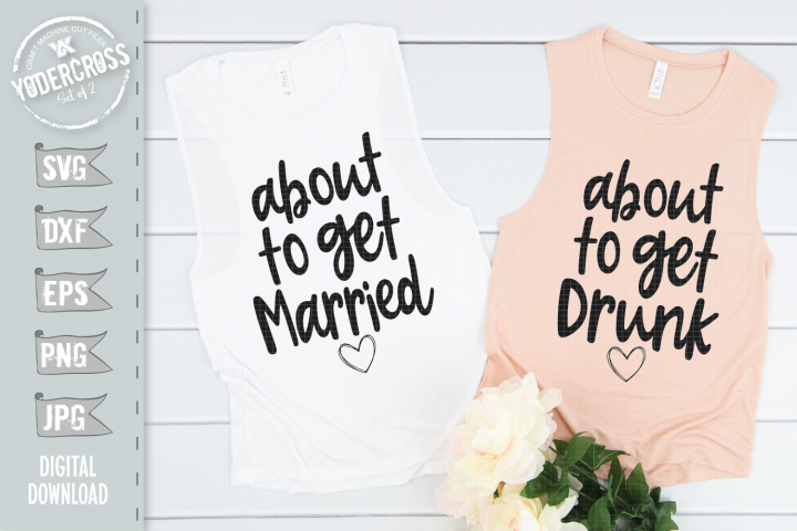 Bachelorette SVG Set, About to Get Married & Drunk