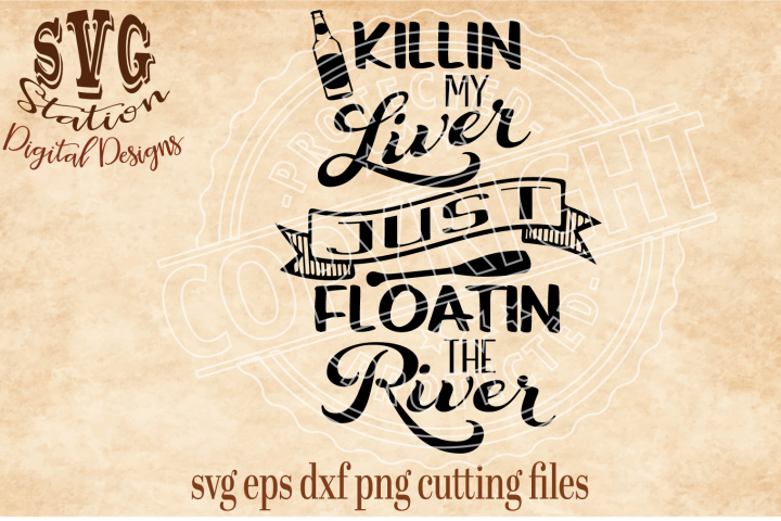 Killin My Liver Just Floatin The River Cut File
