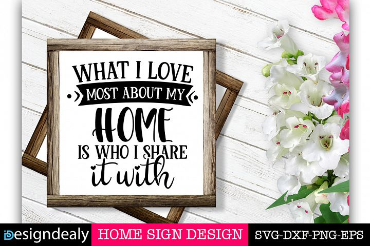 Home Sign SVG | What I love most about my home SVG