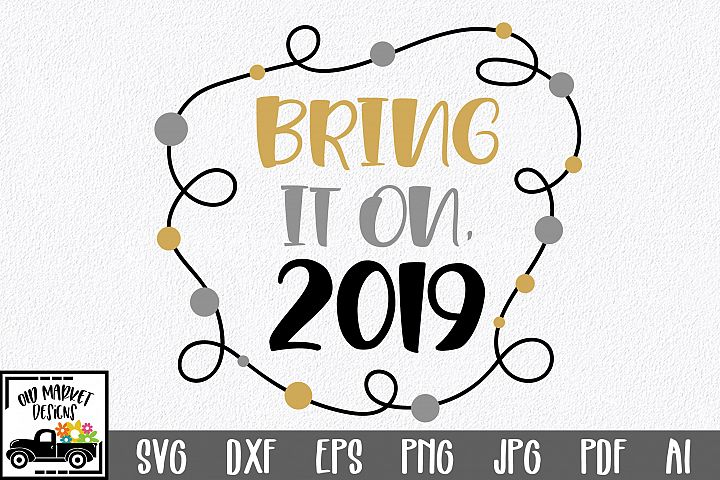 Bring It On, 2019 SVG Cut File - New Years SVG DXF EPS PNG