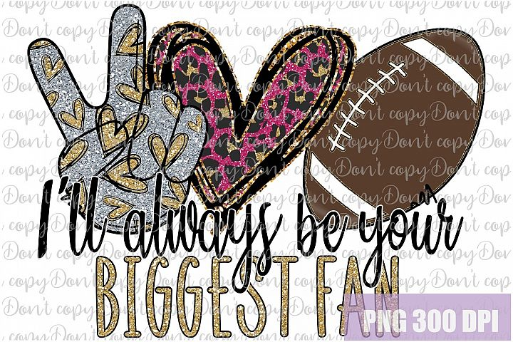 Ill always be your biggest fan Football Sublimation PNG