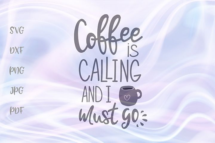 Coffee ia Calling and I Must Go Funny Cut File SVG DXF PNG