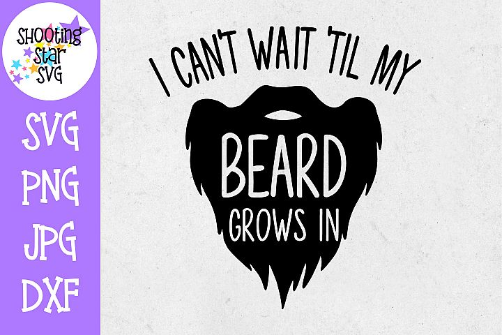 Cant Wait until My Beard Grows in SVG - Childrens SVG