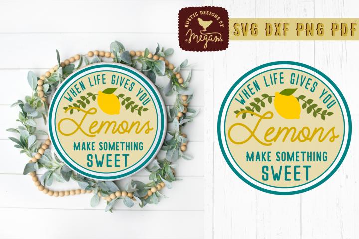 If Life Gives You Lemons Make Something Sweet Round SVG DXF
