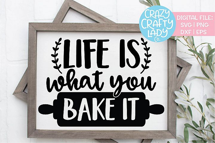 Life Is What You Bake It Funny Food SVG DXF EPS PNG Cut File