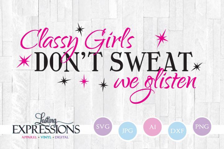 Classy Girls Dont Sweat We Glisten // SVG Quote Design