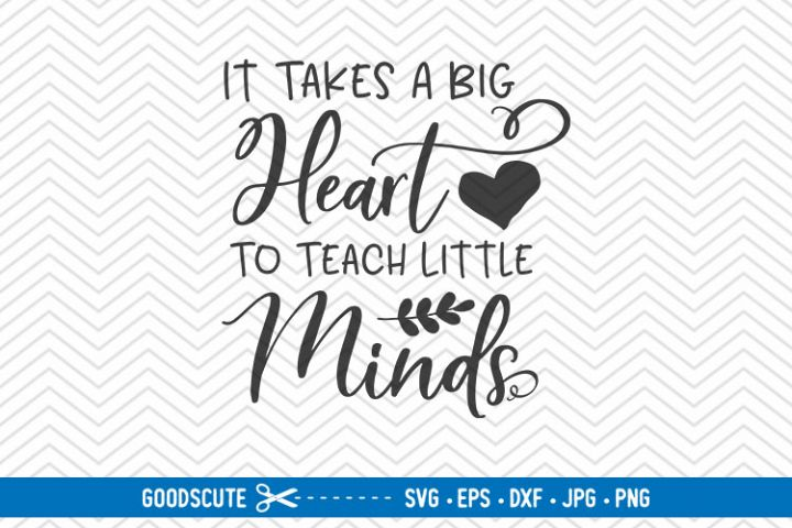 It Takes A Big Heart To Teach Little Minds - SVG EPS DXF PNG