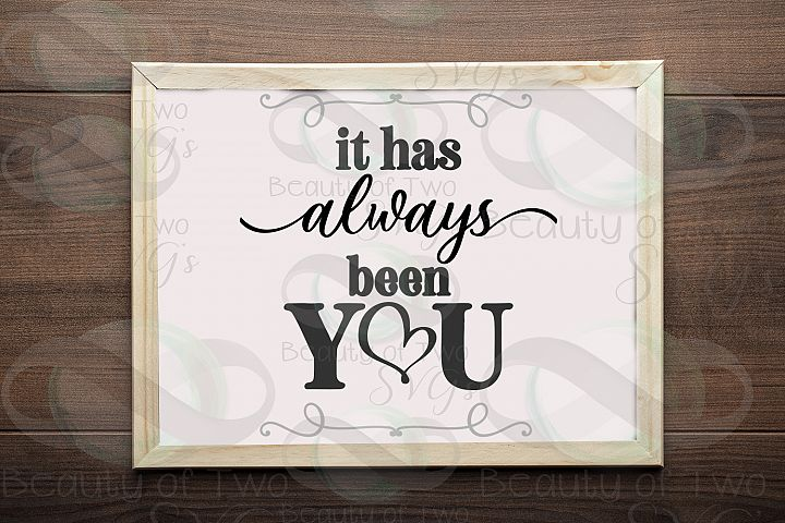 It has always been you svg & png, love svg, wedding svg