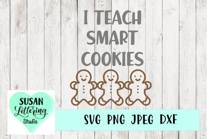 I Teach Smart Cookies, Gingerbread, Teacher SVG