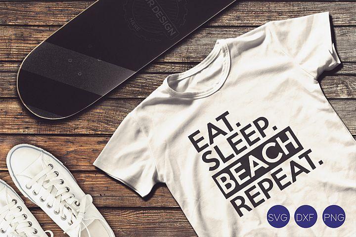 Eat Sleep Beach Repeat SVG, DXF, PNG Cut Files