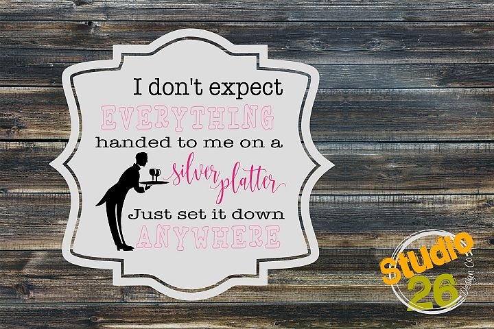 I dont expect everything handed to me - Silver Platter SVG
