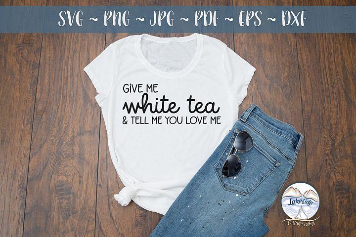 Give me White Tea- Tea Lover SVG