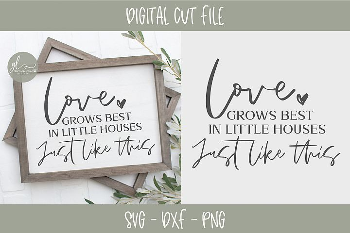 Love Grows Best In Little Houses Just Like This - SVG