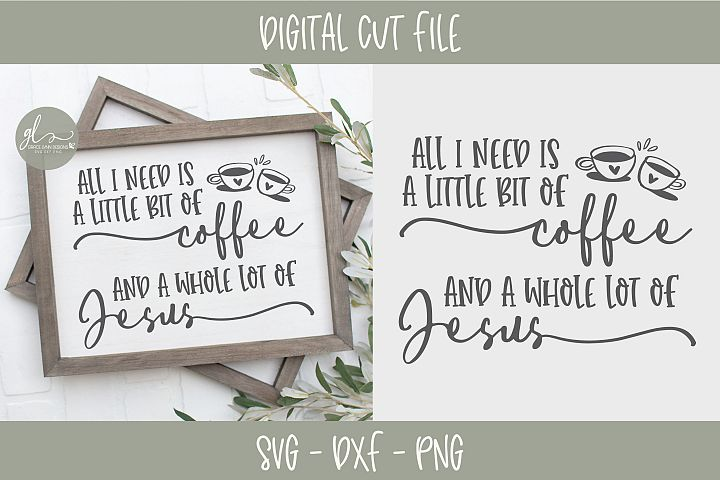 All I Need Is A Little Bit Of Coffee - SVG Cut File